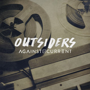 Against The Current / アゲインスト・ザ・カレント「Outsiders」