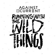 Against The Current / アゲインスト・ザ・カレント「Running With The Wild Things」