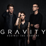 Against The Current / アゲインスト・ザ・カレント「Gravity / グラヴィティ」