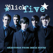 THE CLICK FIVE / ザ・クリック・ファイヴ「Greetings From Imrie House / グリーティングス・フロム・イムリー・ハウス」