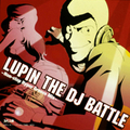 「LUPIN THE DJ BATTLE ~Non-Stop Hyper Groove Mix~」