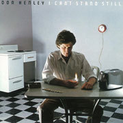 Don Henley / ドン・ヘンリー「I CAN'T STAND STILL / アイ・キャント・スタンド・スティル」