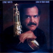 Ernie Watts / アーニー・ワッツ「Look In Your Heart / ルック・イン・ユア・ハート」