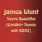 James Blunt / ジェイムス・ブラント「You're Beautiful (Q;indivi+ Remix with KERI) / ユア・ビューティフル (Q;indivi+ Remix with KERI)」