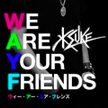 KSUKE「WE ARE YOUR FRIENDS feat. George Horga Jr.」