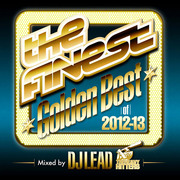 "The FINEST (V.A) / ザ・ファイネスト (V.A)「The FINEST ""Golden Best of 2012-2013"" - Mixed by DJ Lead from The Heavy Hitters」"