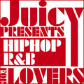 「JUICY presents HIP HOP R&B for LOVERS」