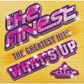 「THE FINEST x WHAT'S UP - THE GREATEST HITS / ザ・ファイネスト × ワッツ・アップ - ザ・グレイテスト・ヒッツ」