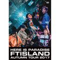 FTISLAND「Autumn Tour 2017 -Here is Paradise- (通常盤 DVD)」