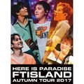 FTISLAND「Autumn Tour 2017 -Here is Paradise- (Primadonna盤 DVD)」