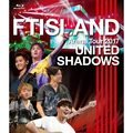 FTISLAND「Arena Tour 2017 - UNITED SHADOWS - (通常盤 Blu-ray)」