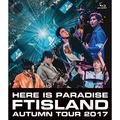 FTISLAND「Autumn Tour 2017 -Here is Paradise- (通常盤 Blu-ray)」