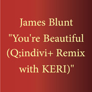 James Blunt / ジェイムス・ブラント「You're Beautiful (Q;indivi+ Remix with KERI)」